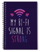 My Bi-fi Signal Is Strong Spiral Notebook