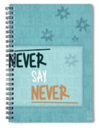 Never Say Never Spiral Notebook
