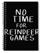 No Time For Reindeer Games Black- Art By Linda Woods Spiral Notebook