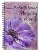 No Winter Lasts Forever Spiral Notebook