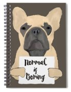 Normal Is Boring Spiral Notebook