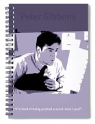 Office Space Peter Gibbons Movie Quote Poster Series 001 Spiral Notebook
