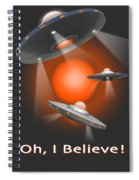 Oh I Believe  Se Spiral Notebook