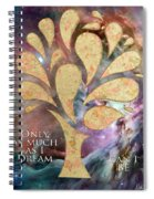 Only As Much As I Dream Can I Be Spiral Notebook