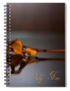 Only For You Rose V2 Spiral Notebook