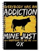 Ox Addiction Funny Farm Animal Lover Spiral Notebook