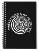 Physics Is Theoretical But The Fun Is Real Spiral Notebook
