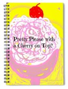 Pretty Please With A Cherry On Top Spiral Notebook