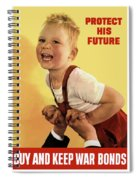 Protect His Future Buy War Bonds Spiral Notebook