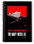 Pull Together Men - The Navy Needs Us Spiral Notebook