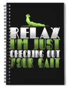 Relax Im Just Checking Out Your Gait Spiral Notebook