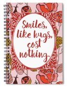 Smiles, Like Hugs, Cost Nothing Spiral Notebook