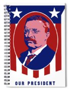 Teddy Roosevelt - Our President  Spiral Notebook