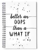 Text Art Better An Oops Than A What If Spiral Notebook