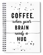 Text Art Coffee - When Your Brain Needs A Hug Spiral Notebook