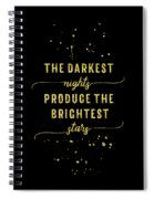 Text Art Gold The Darkest Nights Produce The Brightest Stars Spiral Notebook