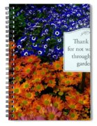 Thank You For Not Walking Through The Garden Spiral Notebook