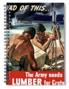 The Army Needs Lumber For Crates And Boxes Spiral Notebook