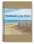 The Beach Is My Home Spiral Notebook