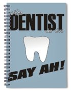 The Dentist Is In Spiral Notebook