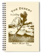 The Desert Is Calling And I Must Go - Brown Spiral Notebook