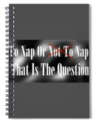 To Nap Or Not To Nap That Is The Question Spiral Notebook