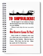To Shipbuilders - Our Country Looks To You  Spiral Notebook