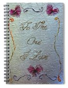 To The One I Love Spiral Notebook