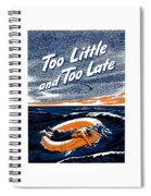 Too Little And Too Late - Ww2 Spiral Notebook