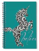 Unicorn Believe  Spiral Notebook