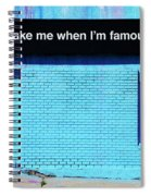 Wake Me Up When I Am Famous Spiral Notebook