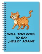 Well, Too Cool To Say Hello Again Funny Cat Gift Spiral Notebook