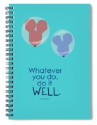 Whatever You Do, Do It Well Spiral Notebook