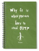 Why Fit In When You Were Born To Stand Out Spiral Notebook