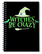 Witches Be Crazy Funny Humor Halloween For All Witches Spiral Notebook