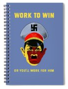 Work To Win Or You'll Work For Him Spiral Notebook