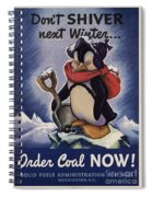World War II Patriotic Posters Usa Conservation Coal Do Not Shiver Next Winter Order Coal Now Spiral Notebook