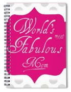 Worlds Most Fabulous Mom Spiral Notebook