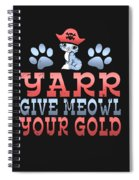 Yarr Give Meowl Your Gold Spiral Notebook