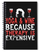 Yoga And Wine Because Therapy Is Expensive Spiral Notebook
