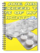 You Are About To Exceed The Limits Of My Medication  Spiral Notebook
