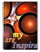 You Are My Inspiration Spiral Notebook
