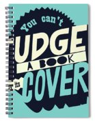 You Can't Judge A Book By Its Cover Inspirational Quote Spiral Notebook
