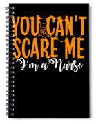 You Cant Scare Me Im A Nurse Doctor Ae Halloween Funny Humor Costume Spiral Notebook