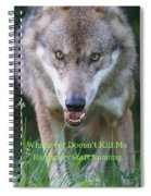 You Whatever Doesn't Kill Me... Spiral Notebook
