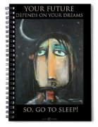 Your Future Depends On Your Dreams - Poster Spiral Notebook