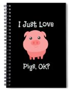 Cute Funny I Just Love Pigs Ok Spiral Notebook