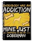 Doberman Funny Dog Addiction Spiral Notebook