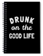 Drunk On The Good Life Spiral Notebook