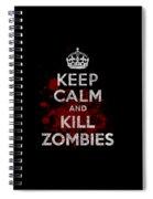 Keep Calm Kill Zombies Spiral Notebook